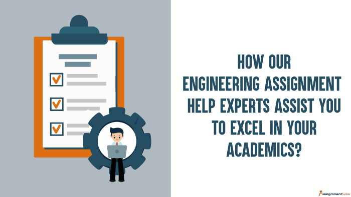 How Our Engineering Assignment Help Experts Assist You To Excel In Your Academics