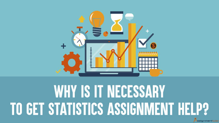 Why is it Necessary to Get Statistics Assignment Help