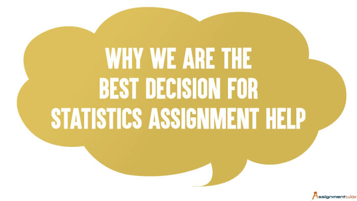 Why We Are The Best Decision For Statistics Assignment Help