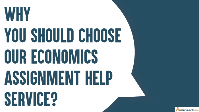 Why You Should Choose our Economics Assignment Help Service